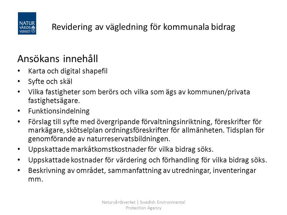 Naturvårdsverket | Swedish Environmental Protection Agency Revidering av vägledning för kommunala bidrag Ansökans innehåll Karta och digital shapefil