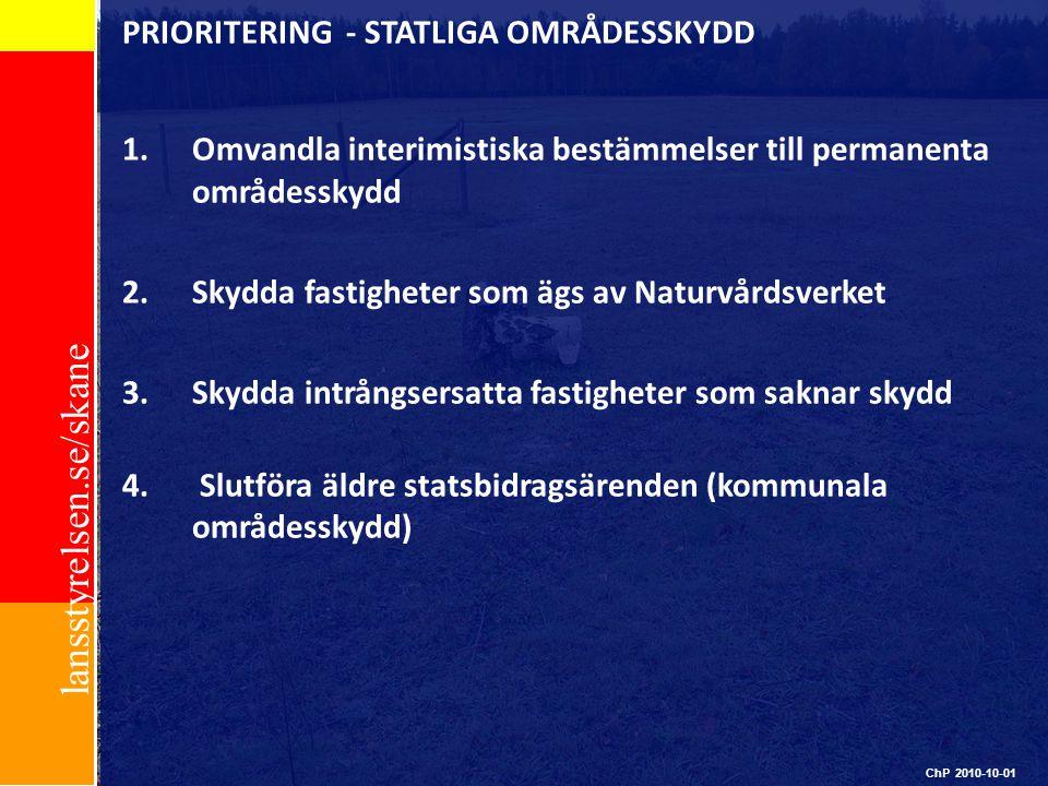 lansstyrelsen.se/skane PRIORITERING - STATLIGA OMRÅDESSKYDD 1.Omvandla interimistiska bestämmelser till permanenta områdesskydd 2.Skydda fastigheter s