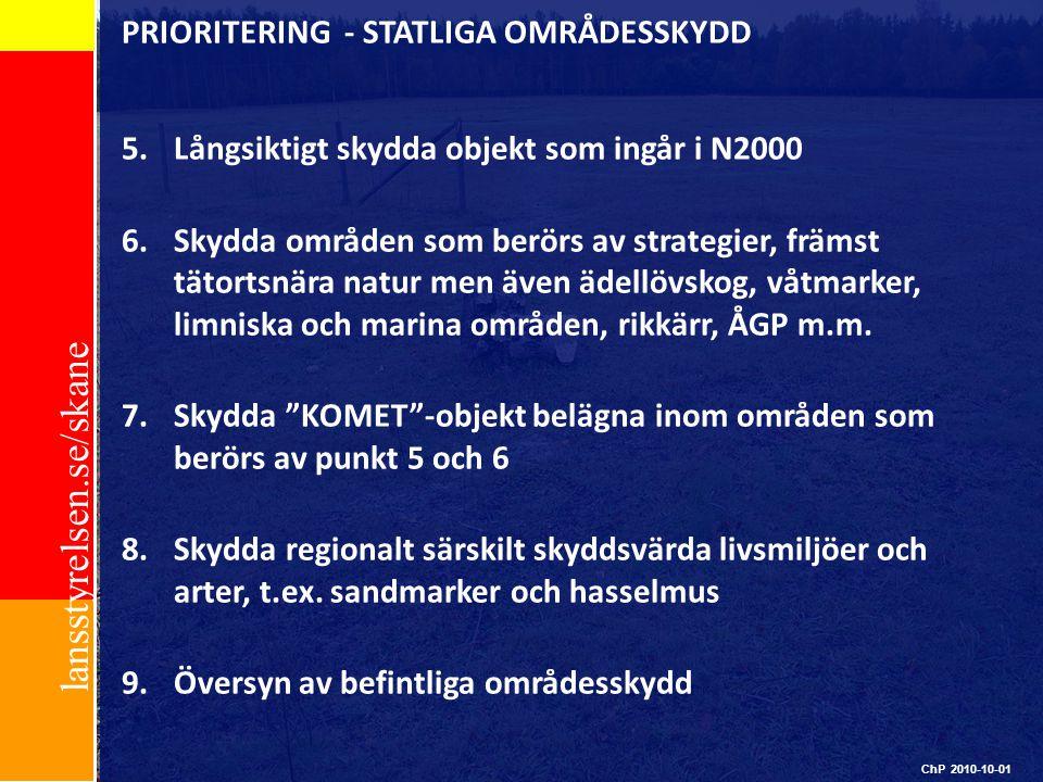 lansstyrelsen.se/skane PRIORITERING - STATLIGA OMRÅDESSKYDD 5.Långsiktigt skydda objekt som ingår i N2000 6.Skydda områden som berörs av strategier, f
