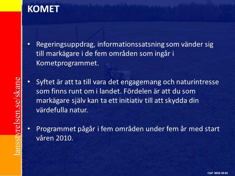 lansstyrelsen.se/skane KOMET Regeringsuppdrag, informationssatsning som vänder sig till markägare i de fem områden som ingår i Kometprogrammet. Syftet