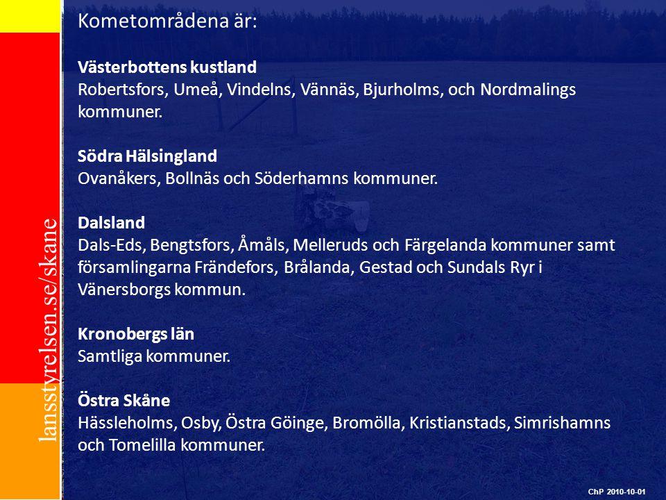lansstyrelsen.se/skane Kometområdena är: Västerbottens kustland Robertsfors, Umeå, Vindelns, Vännäs, Bjurholms, och Nordmalings kommuner. Södra Hälsin