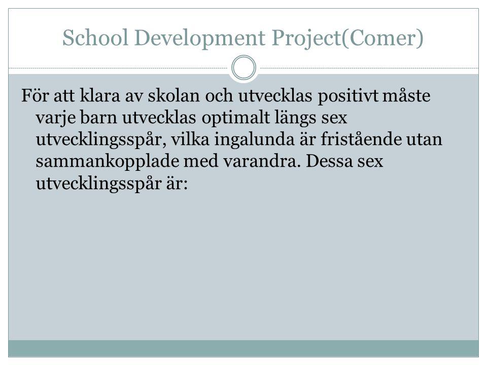 School Development Project(Comer) För att klara av skolan och utvecklas positivt måste varje barn utvecklas optimalt längs sex utvecklingsspår, vilka
