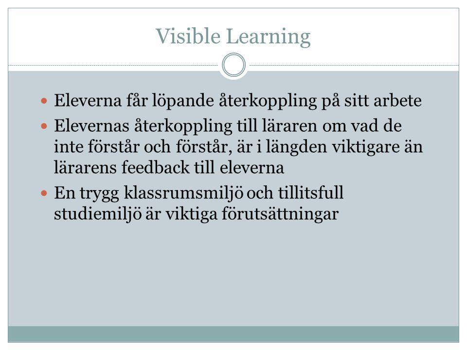 Visible Learning Eleverna får löpande återkoppling på sitt arbete Elevernas återkoppling till läraren om vad de inte förstår och förstår, är i längden