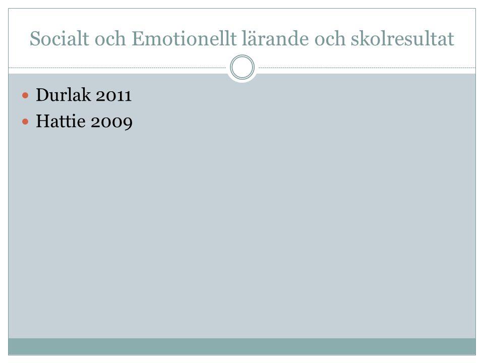 Socialt och Emotionellt lärande och skolresultat Durlak 2011 Hattie 2009