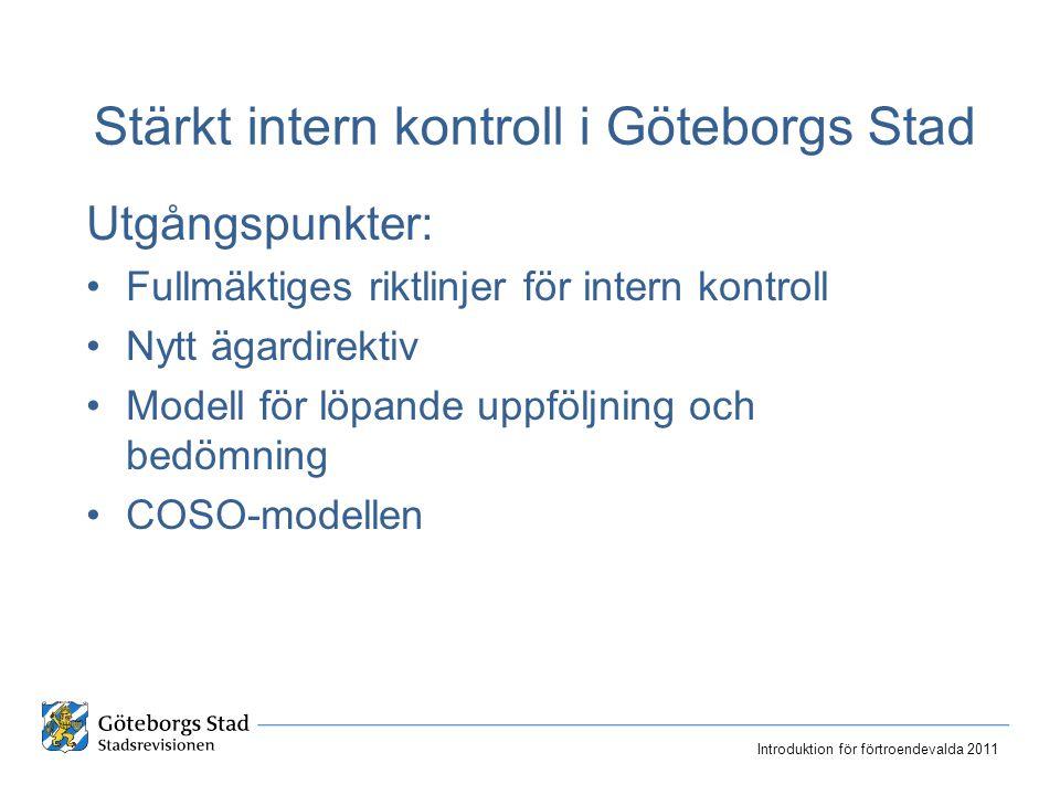 Utgångspunkter: Fullmäktiges riktlinjer för intern kontroll Nytt ägardirektiv Modell för löpande uppföljning och bedömning COSO-modellen Stärkt intern kontroll i Göteborgs Stad Introduktion för förtroendevalda 2011