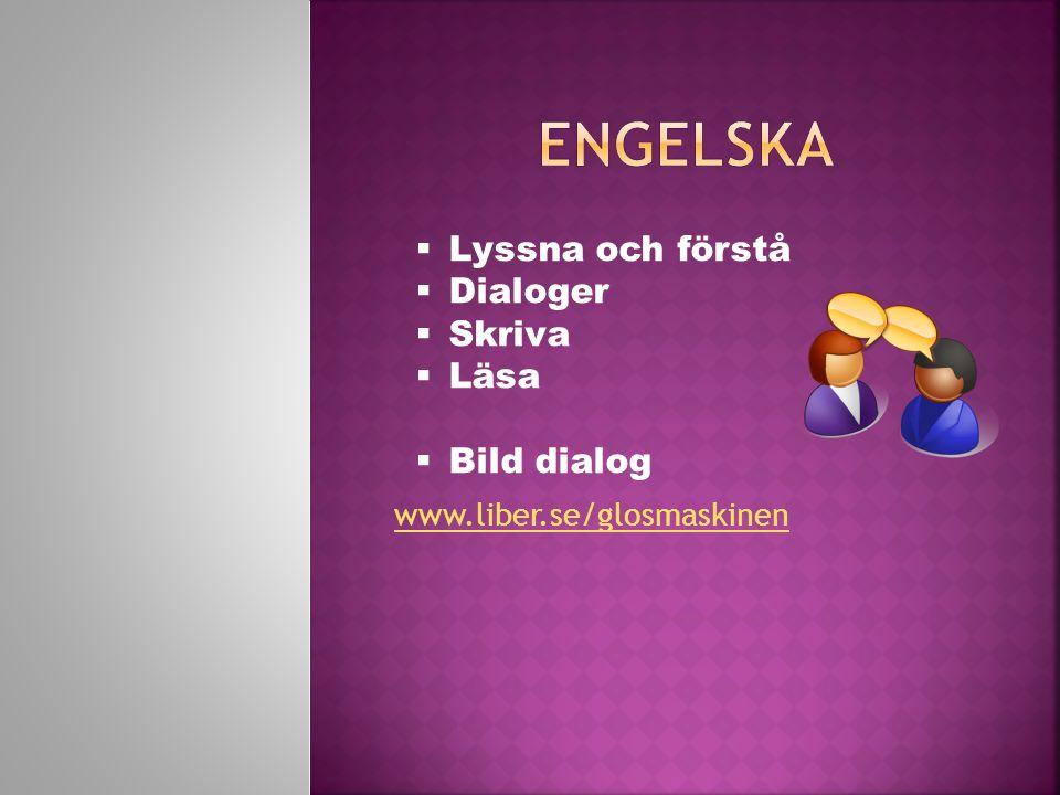 www.liber.se/glosmaskinen  Lyssna och förstå  Dialoger  Skriva  Läsa  Bild dialog