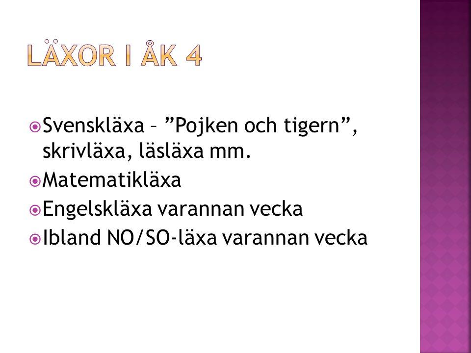 """ Svenskläxa – """"Pojken och tigern"""", skrivläxa, läsläxa mm.  Matematikläxa  Engelskläxa varannan vecka  Ibland NO/SO-läxa varannan vecka"""