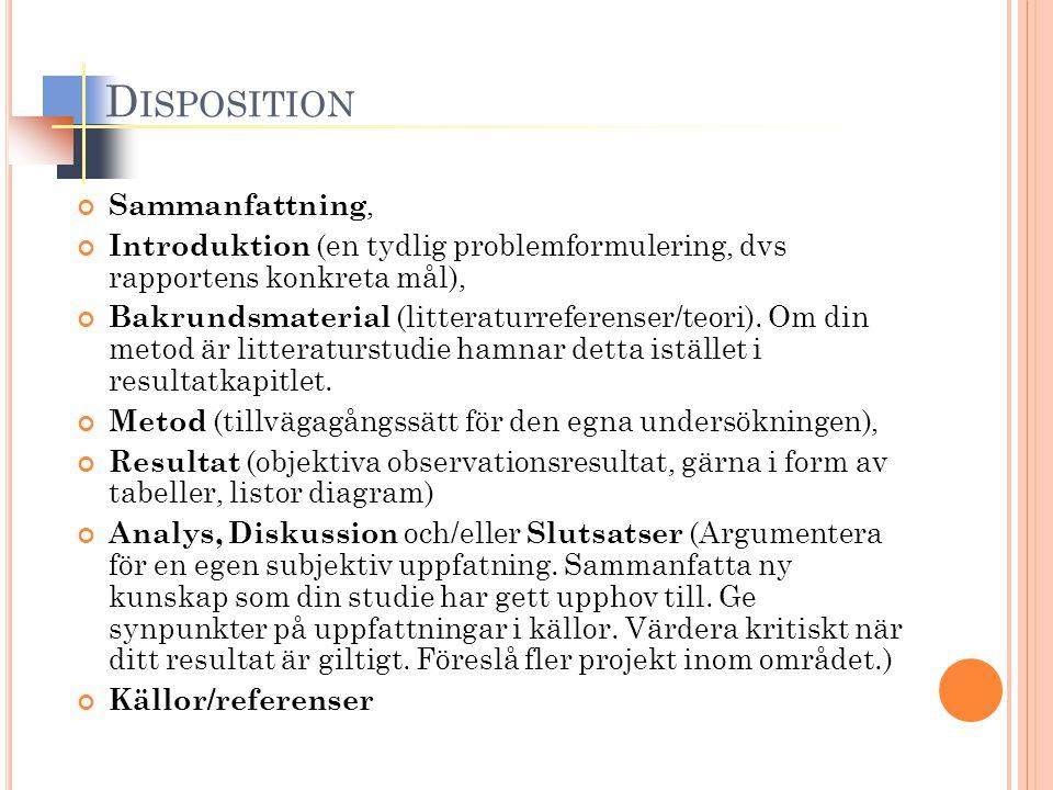 D ISPOSITION Sammanfattning, Introduktion (en tydlig problemformulering, dvs rapportens konkreta mål), Bakrundsmaterial (litteraturreferenser/teori).