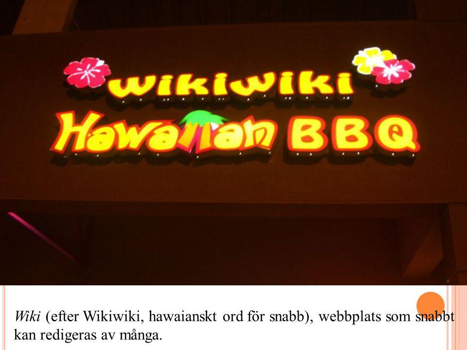 Wiki (efter Wikiwiki, hawaianskt ord för snabb), webbplats som snabbt kan redigeras av många.