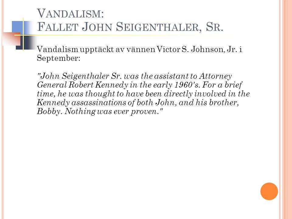 V ANDALISM : F ALLET J OHN S EIGENTHALER, S R. Vandalism upptäckt av vännen Victor S.
