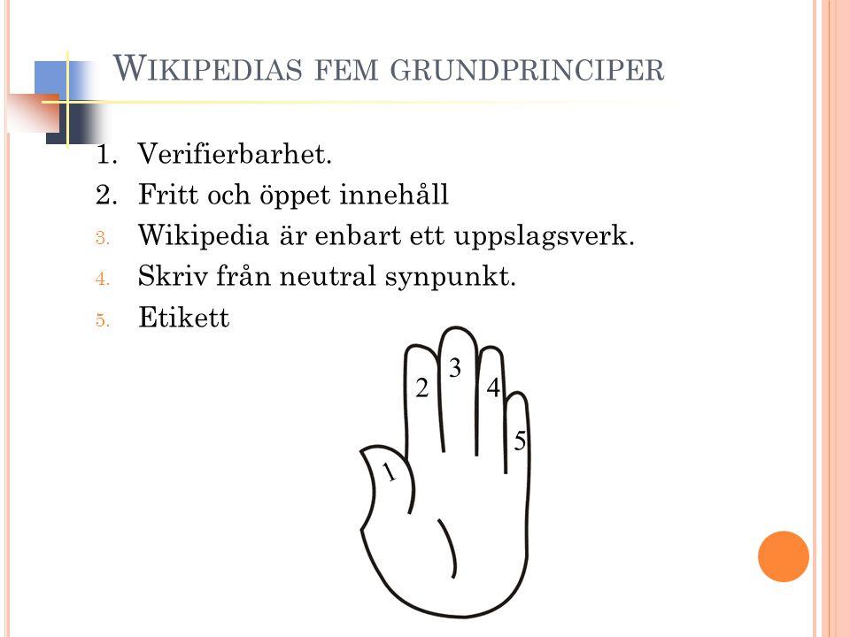 1.Verifierbarhet. 2.Fritt och öppet innehåll 3. Wikipedia är enbart ett uppslagsverk.