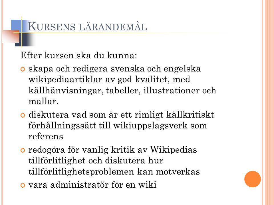 K URSENS LÄRANDEMÅL Efter kursen ska du kunna: skapa och redigera svenska och engelska wikipediaartiklar av god kvalitet, med källhänvisningar, tabeller, illustrationer och mallar.