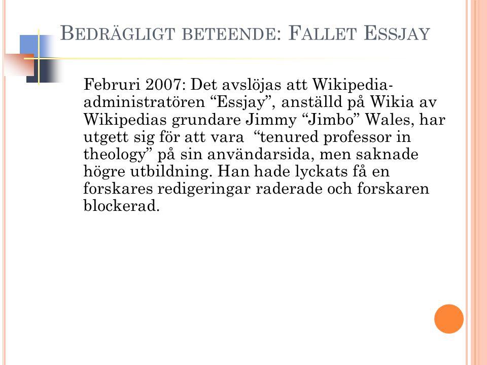 B EDRÄGLIGT BETEENDE : F ALLET E SSJAY Februri 2007: Det avslöjas att Wikipedia- administratören Essjay , anställd på Wikia av Wikipedias grundare Jimmy Jimbo Wales, har utgett sig för att vara tenured professor in theology på sin användarsida, men saknade högre utbildning.