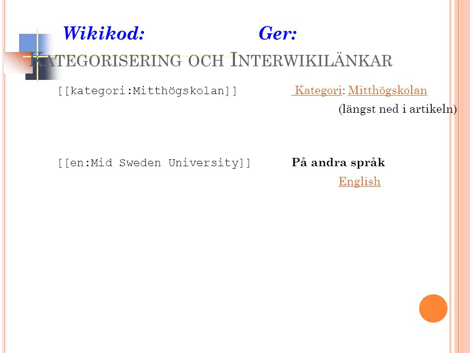 Wikikod:Ger: [[kategori:Mitthögskolan]] Kategori: Mitthögskolan KategoriMitthögskolan (längst ned i artikeln) [[en:Mid Sweden University]] På andra språk English K ATEGORISERING OCH I NTERWIKILÄNKAR