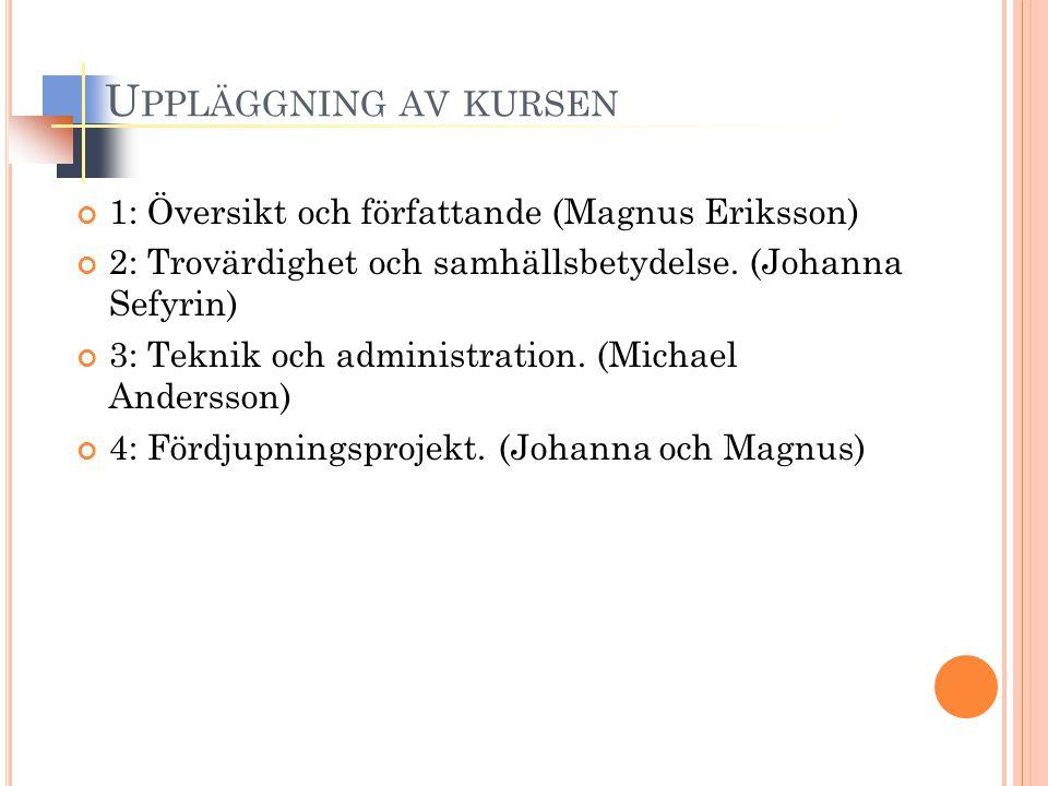 U PPLÄGGNING AV KURSEN 1: Översikt och författande (Magnus Eriksson) 2: Trovärdighet och samhällsbetydelse.
