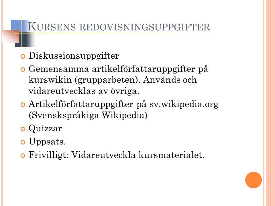 K URSENS REDOVISNINGSUPPGIFTER Diskussionsuppgifter Gemensamma artikelförfattaruppgifter på kurswikin (grupparbeten).