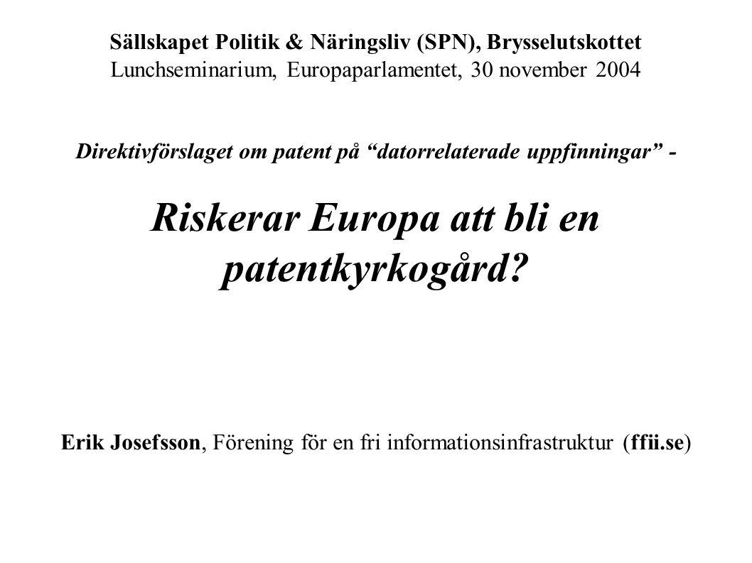 Sällskapet Politik & Näringsliv (SPN), Brysselutskottet Lunchseminarium, Europaparlamentet, 30 november 2004 Direktivförslaget om patent på datorrelaterade uppfinningar - Riskerar Europa att bli en patentkyrkogård.