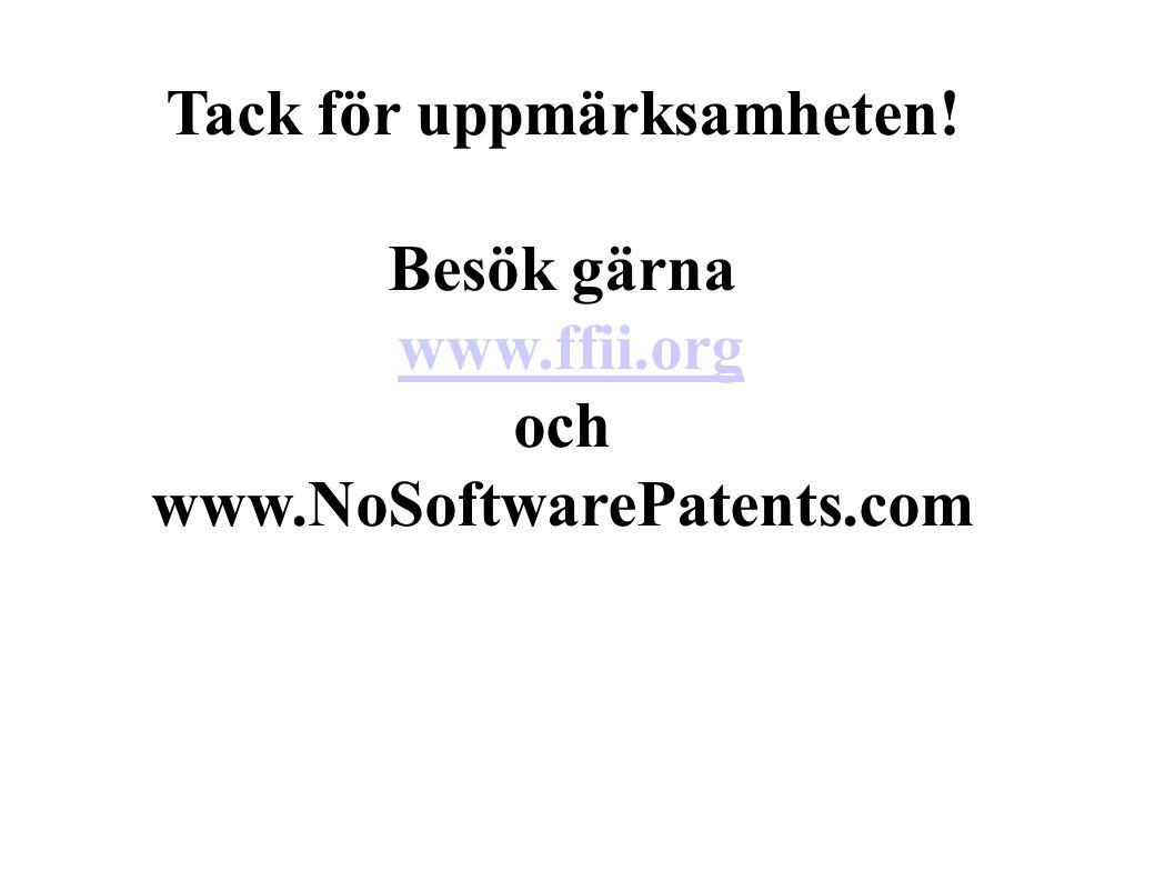 Tack för uppmärksamheten! Besök gärna www.ffii.org och www.NoSoftwarePatents.com