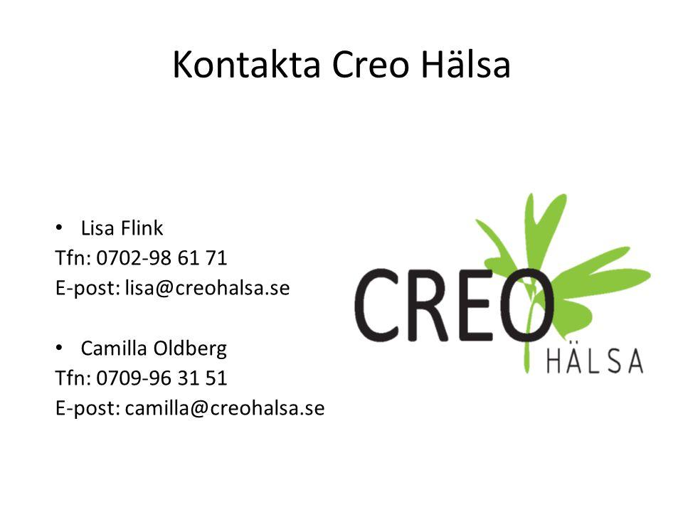Kontakta Creo Hälsa Lisa Flink Tfn: 0702-98 61 71 E-post: lisa@creohalsa.se Camilla Oldberg Tfn: 0709-96 31 51 E-post: camilla@creohalsa.se