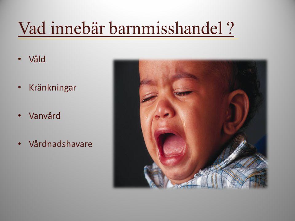 Vad innebär barnmisshandel ? Våld Kränkningar Vanvård Vårdnadshavare