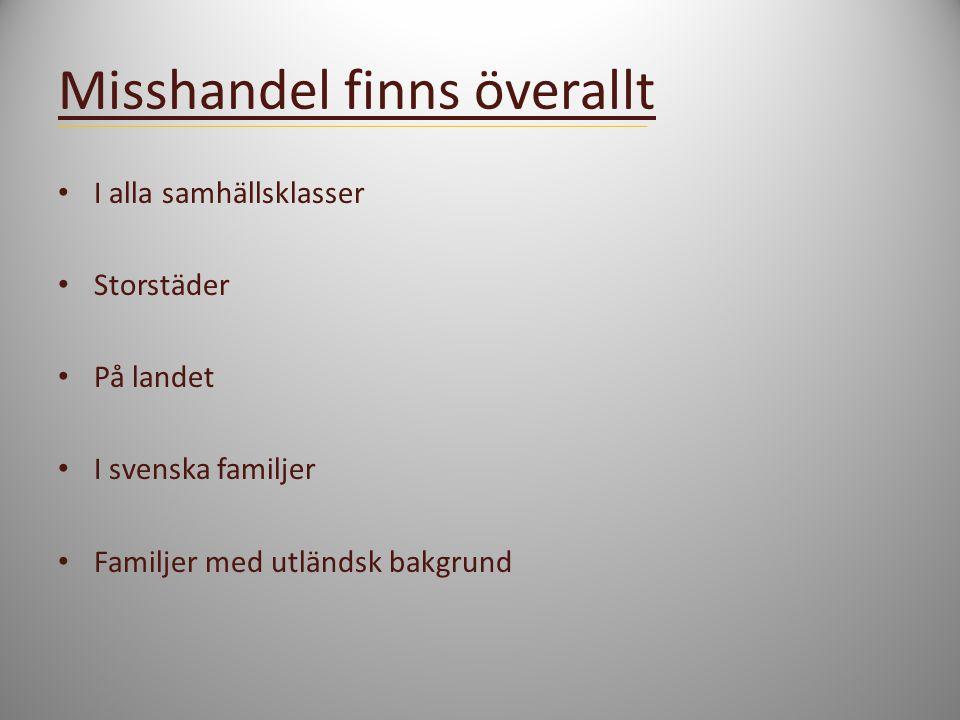 Misshandel finns överallt I alla samhällsklasser Storstäder På landet I svenska familjer Familjer med utländsk bakgrund