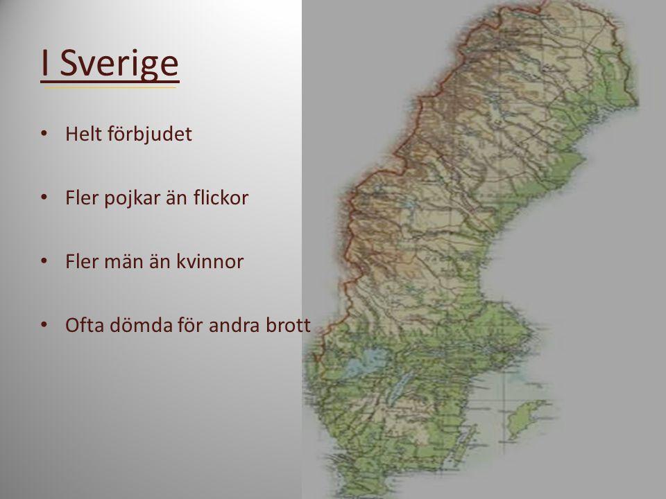 I Sverige Helt förbjudet Fler pojkar än flickor Fler män än kvinnor Ofta dömda för andra brott