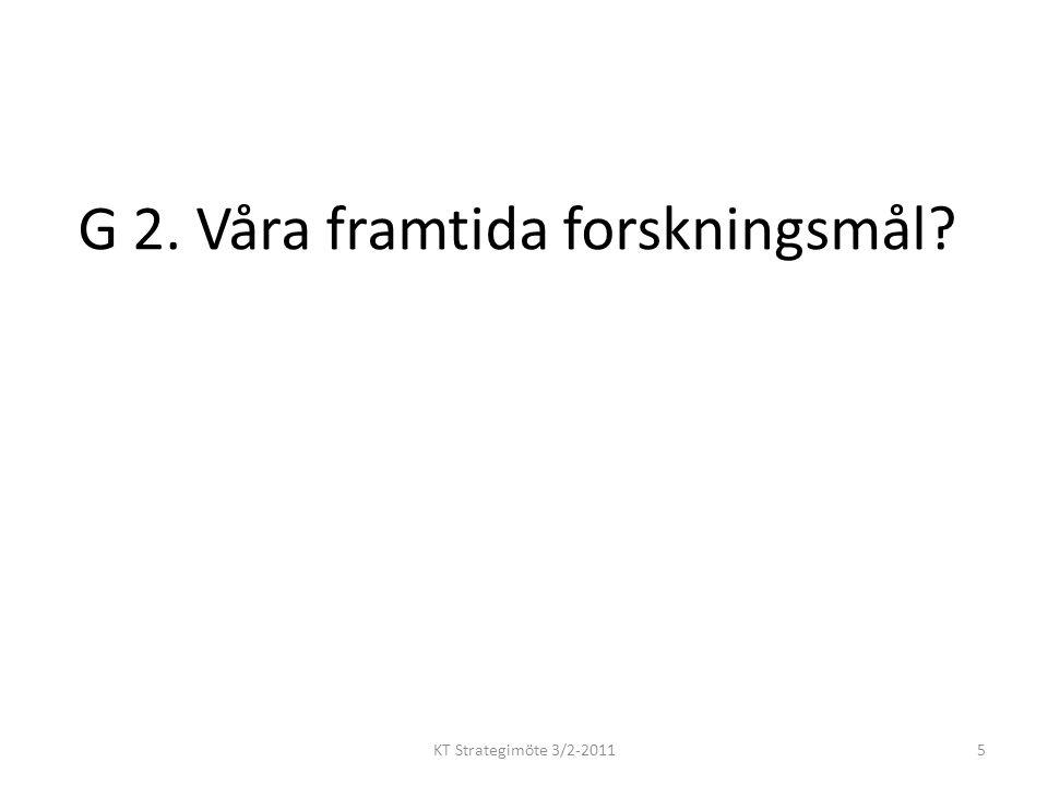 G 2. Våra framtida forskningsmål KT Strategimöte 3/2-20115