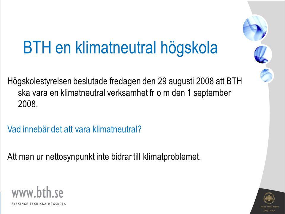 BTH en klimatneutral högskola Högskolestyrelsen beslutade fredagen den 29 augusti 2008 att BTH ska vara en klimatneutral verksamhet fr o m den 1 september 2008.