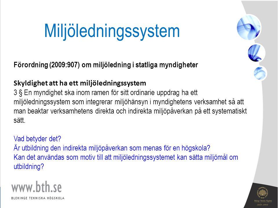 Förordning (2009:907) om miljöledning i statliga myndigheter Skyldighet att ha ett miljöledningssystem 3 § En myndighet ska inom ramen för sitt ordina