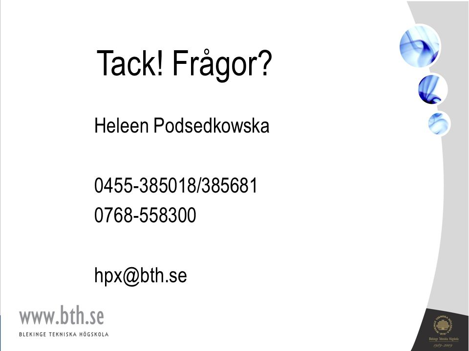 Tack! Frågor? Heleen Podsedkowska 0455-385018/385681 0768-558300 hpx@bth.se