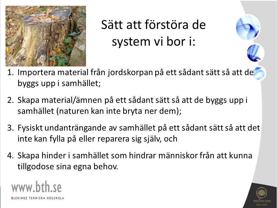Sätt att förstöra de system vi bor i: 1.Importera material från jordskorpan på ett sådant sätt så att de byggs upp i samhället; 2.Skapa material/ämnen