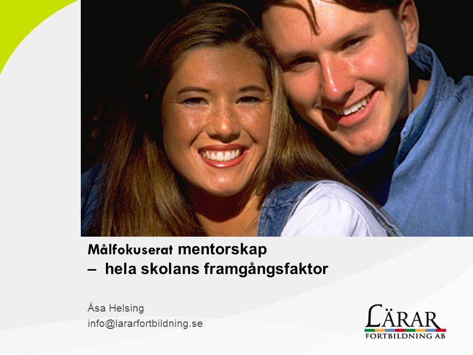 Åsa Helsing info@lararfortbildning.se Målfokuserat mentorskap – hela skolans framgångsfaktor