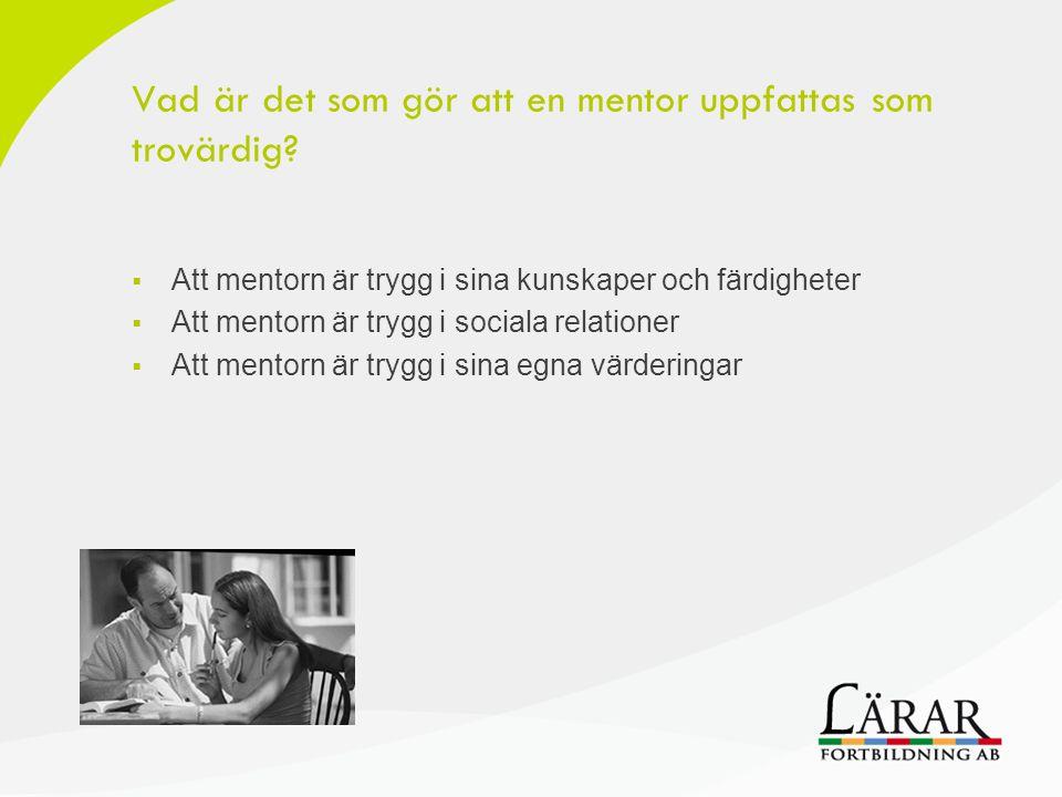 Vad är det som gör att en mentor uppfattas som trovärdig?  Att mentorn är trygg i sina kunskaper och färdigheter  Att mentorn är trygg i sociala rel