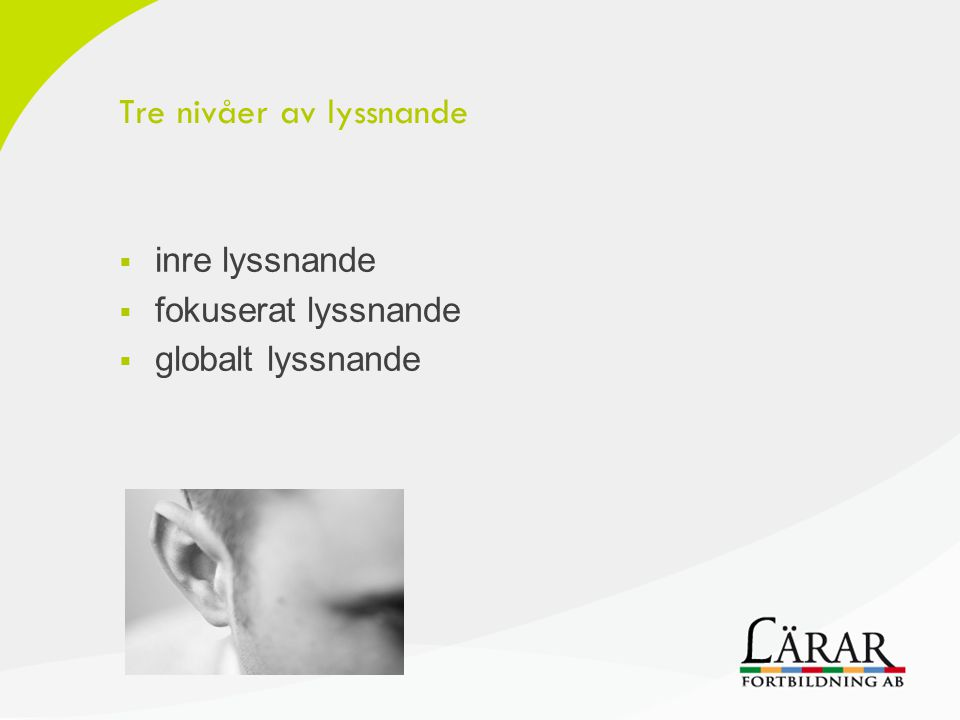 Tre nivåer av lyssnande  inre lyssnande  fokuserat lyssnande  globalt lyssnande
