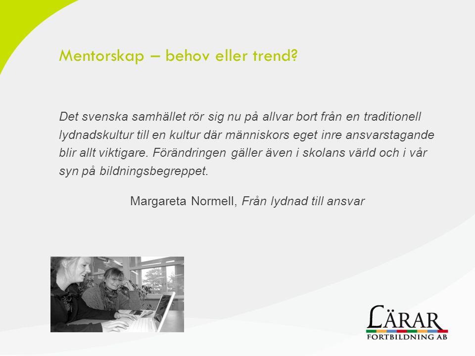 Mentorskap – behov eller trend? Det svenska samhället rör sig nu på allvar bort från en traditionell lydnadskultur till en kultur där människors eget