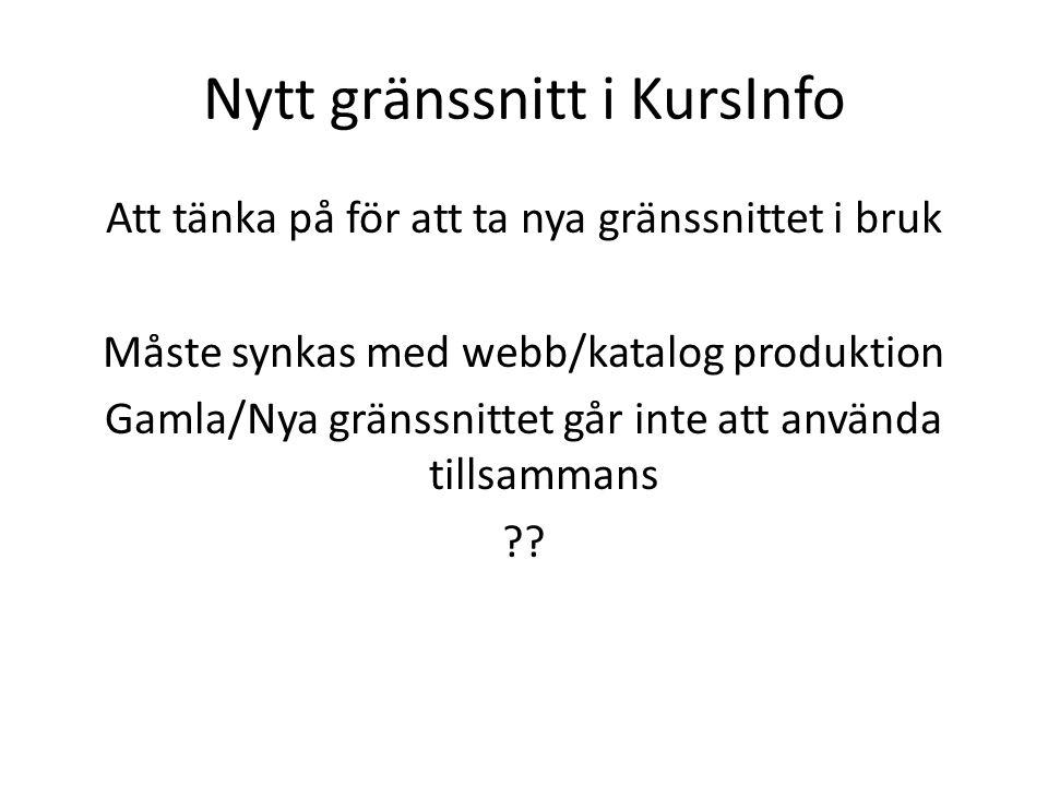 Nytt gränssnitt i KursInfo Att tänka på för att ta nya gränssnittet i bruk Måste synkas med webb/katalog produktion Gamla/Nya gränssnittet går inte at