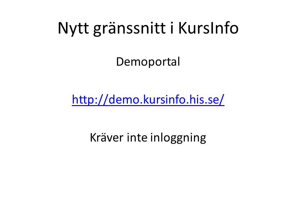 Nytt gränssnitt i KursInfo Demoportal http://demo.kursinfo.his.se/ Kräver inte inloggning