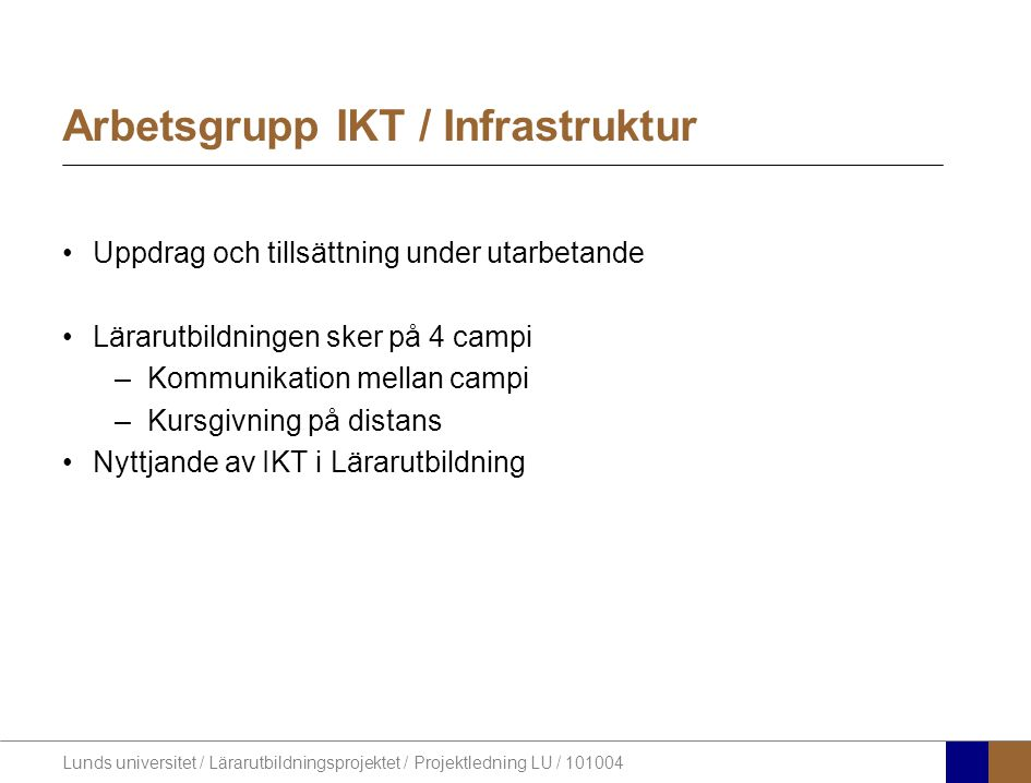 Lunds universitet / Lärarutbildningsprojektet / Projektledning LU / 101004 Arbetsgrupp IKT / Infrastruktur Uppdrag och tillsättning under utarbetande