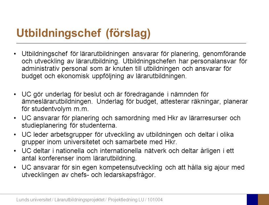 Lunds universitet / Lärarutbildningsprojektet / Projektledning LU / 101004 Utbildningschef (förslag) Utbildningschef för lärarutbildningen ansvarar för planering, genomförande och utveckling av lärarutbildning.