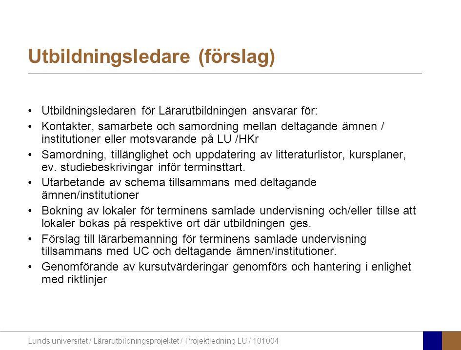 Lunds universitet / Lärarutbildningsprojektet / Projektledning LU / 101004 Utbildningsledare (förslag) Utbildningsledaren för Lärarutbildningen ansvar