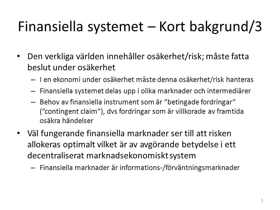 Finansiella systemet – Kort bakgrund/4 Förväntad avkastning och risk – Marknadseffektivitet – Systematisk risk; diversifiering – CAPM, E(Ri) = Rf + βi x (E(Rm) – Rf) Finansiella systemet en blandning av detaljhandels- och grossistmarknader, primär- och sekundärmarknader och intermediärer för att hantera dessa marknader The Financial Innovation Spiral (Merton) 6