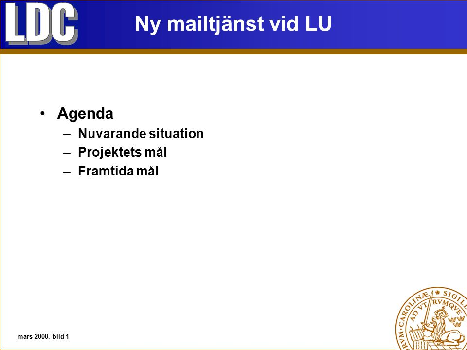 Ny mailtjänst vid LU Agenda –Nuvarande situation –Projektets mål –Framtida mål mars 2008, bild 1
