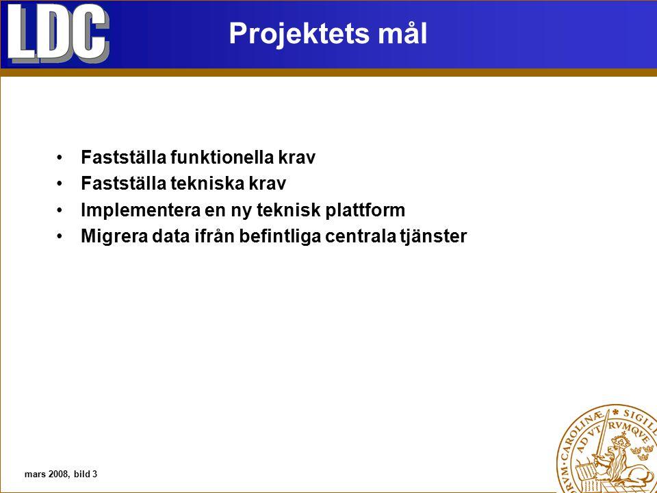 Projektets mål Fastställa funktionella krav Fastställa tekniska krav Implementera en ny teknisk plattform Migrera data ifrån befintliga centrala tjänster mars 2008, bild 3