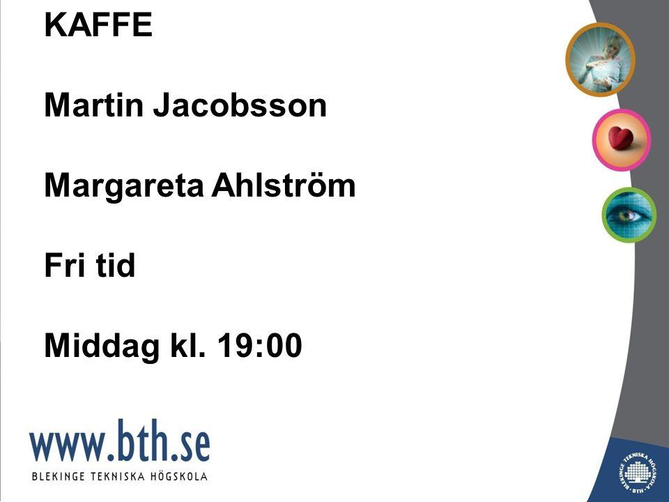 KAFFE Martin Jacobsson Margareta Ahlström Fri tid Middag kl. 19:00