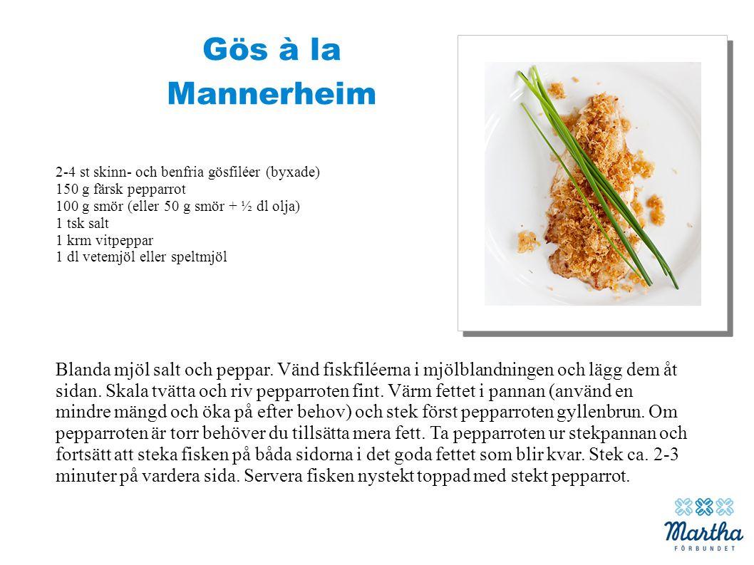 Gös à la Mannerheim 2-4 st skinn- och benfria gösfiléer (byxade) 150 g färsk pepparrot 100 g smör (eller 50 g smör + ½ dl olja) 1 tsk salt 1 krm vitpe