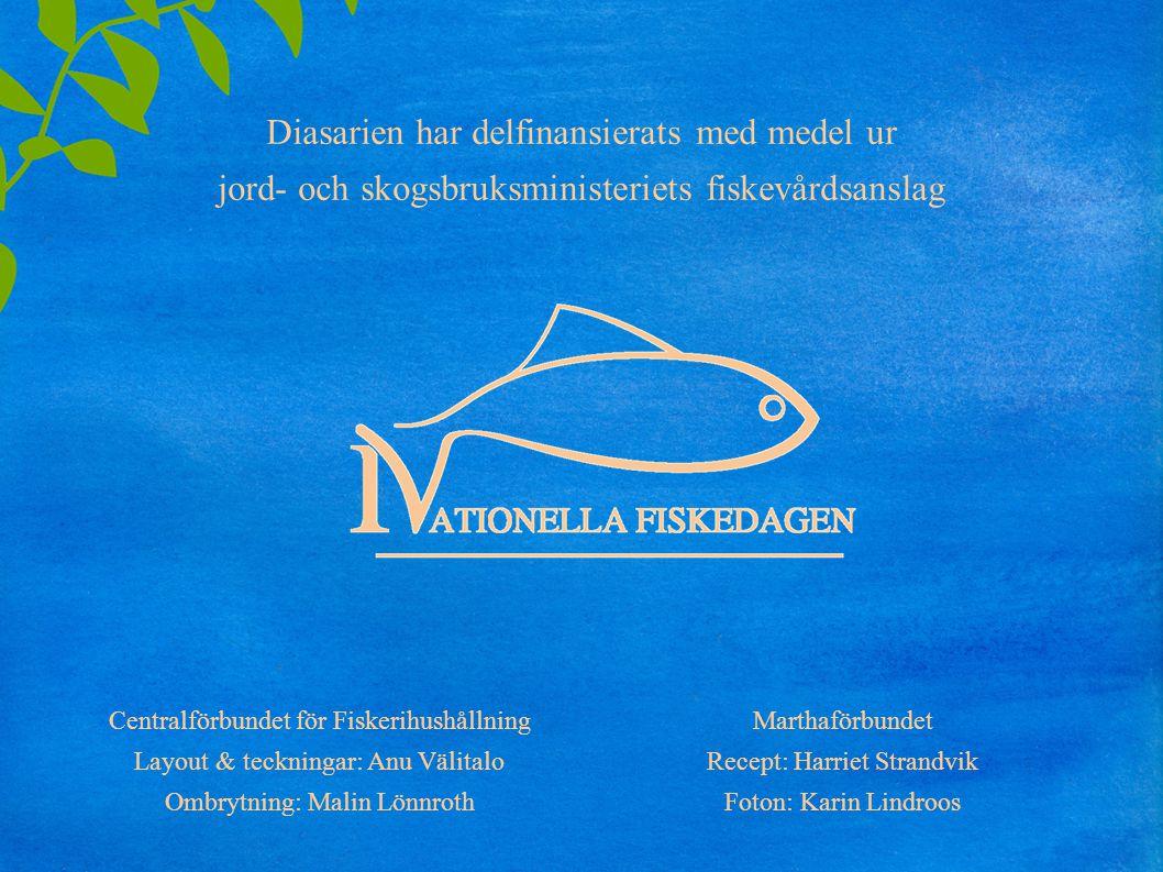 Diasarien har delfinansierats med medel ur jord- och skogsbruksministeriets fiskevårdsanslag Centralförbundet för Fiskerihushållning Layout & teckning