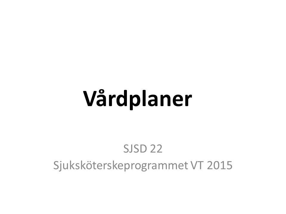 SJSD 22 Sjuksköterskeprogrammet VT 2015 Vårdplaner