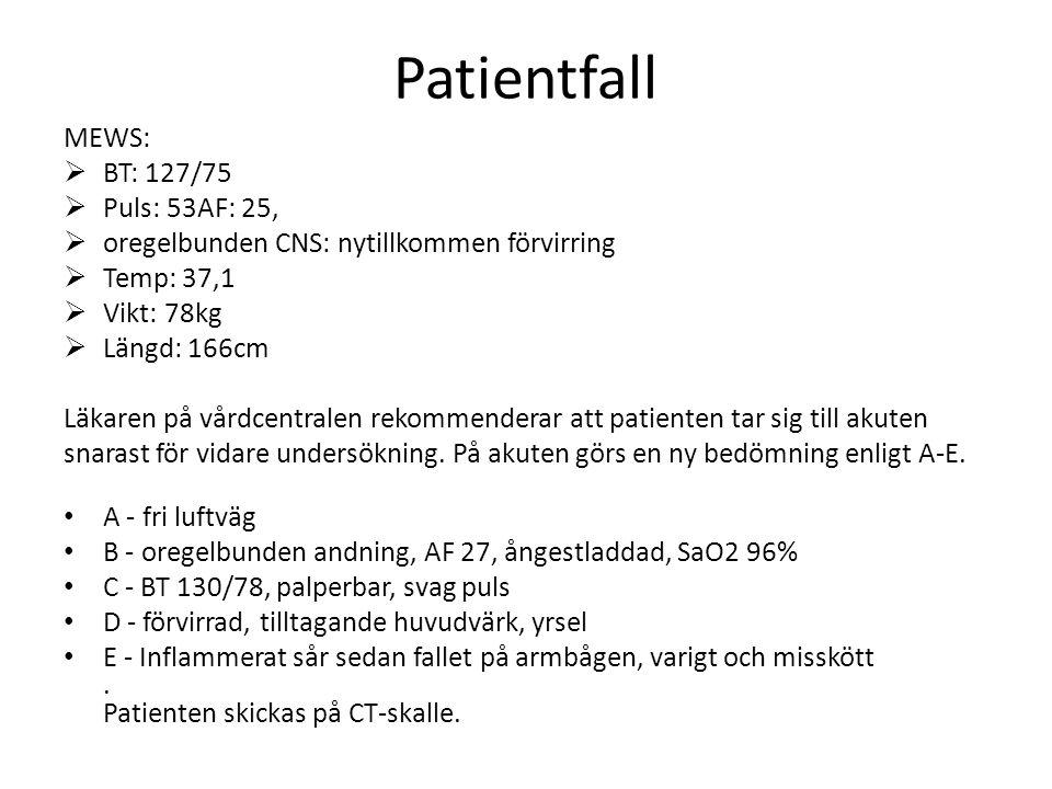 Patientfall MEWS:  BT: 127/75  Puls: 53AF: 25,  oregelbunden CNS: nytillkommen förvirring  Temp: 37,1  Vikt: 78kg  Längd: 166cm Läkaren på vårdc