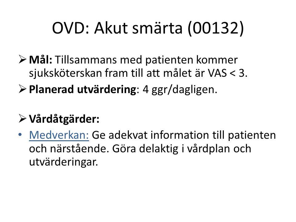 OVD: Akut smärta (00132)  Mål: Tillsammans med patienten kommer sjuksköterskan fram till att målet är VAS < 3.  Planerad utvärdering: 4 ggr/dagligen