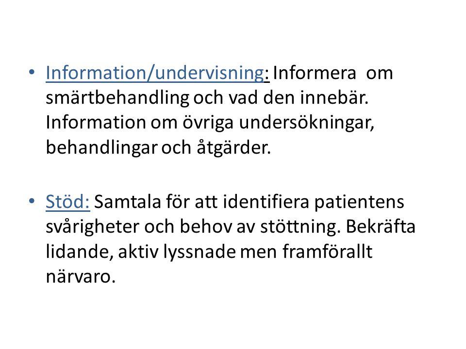 Information/undervisning: Informera om smärtbehandling och vad den innebär. Information om övriga undersökningar, behandlingar och åtgärder. Stöd: Sam